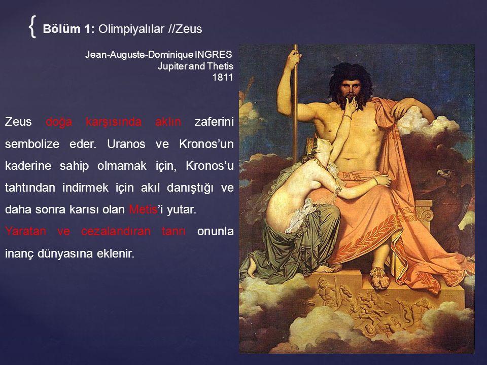{ Bölüm 1: Olimpiyalılar //Zeus Jean-Auguste-Dominique INGRES Jupiter and Thetis 1811 Zeus doğa karşısında aklın zaferini sembolize eder. Uranos ve Kr
