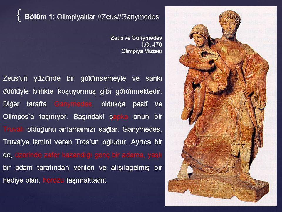 Zeus ve Ganymedes I ̇.O ̈. 470 Olimpiya Müzesi Zeus'un yu ̈ zu ̈ nde bir gu ̈ lu ̈ msemeyle ve sanki o ̈ du ̈ lu ̈ yle birlikte kos ̧ uyormus ̧ gibi g