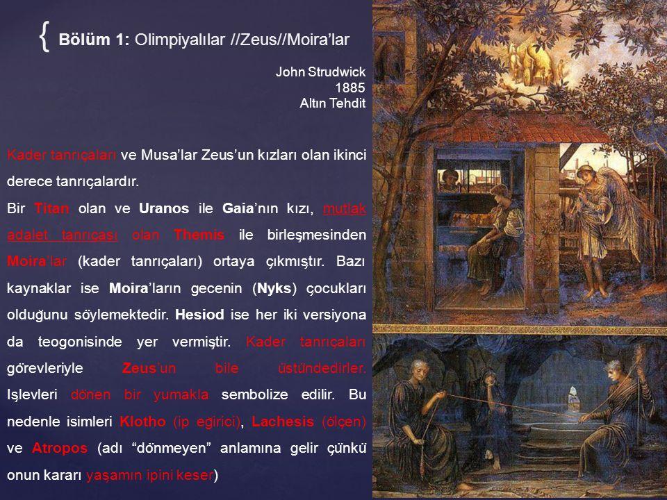 { Bölüm 1: Olimpiyalılar //Zeus//Moira'lar John Strudwick 1885 Altın Tehdit Kader tanrıc ̧ aları ve Musa'lar Zeus'un kızları olan ikinci derece tanrıc ̧ alardır.