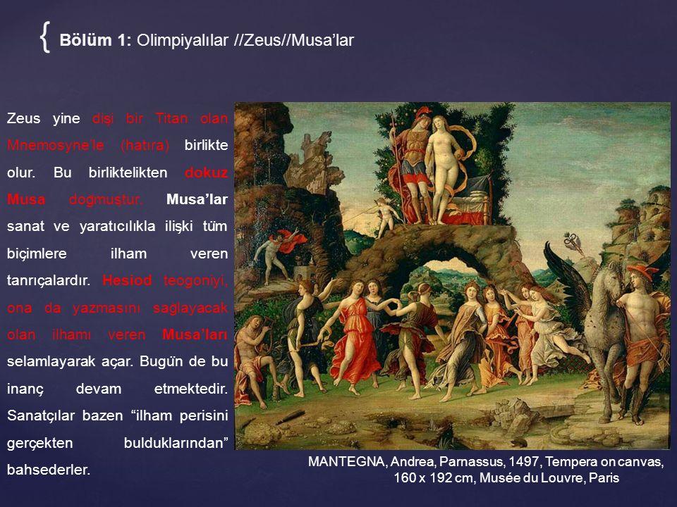 { Bölüm 1: Olimpiyalılar //Zeus//Musa'lar MANTEGNA, Andrea, Parnassus, 1497, Tempera on canvas, 160 x 192 cm, Musée du Louvre, Paris Zeus yine dis ̧ i bir Titan olan Mnemosyne'le (hatıra) birlikte olur.