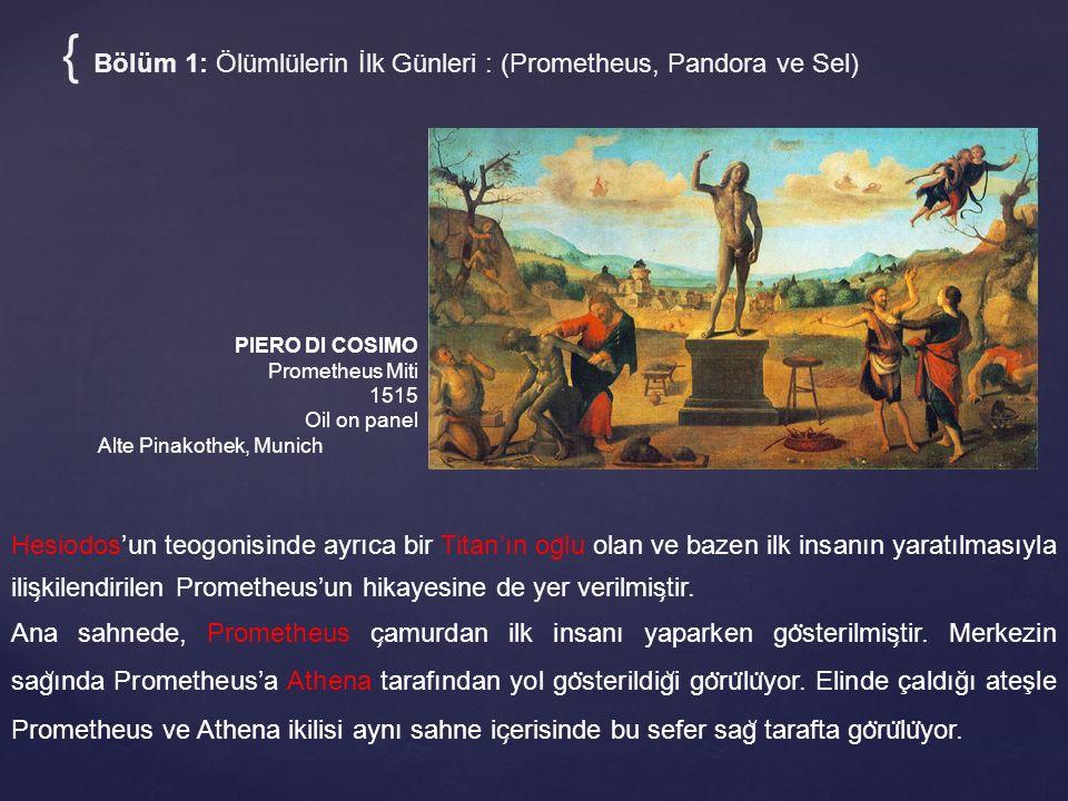 { Bölüm 1: Ölümlülerin İlk Günleri : (Prometheus, Pandora ve Sel) PIERO DI COSIMO Prometheus Miti 1515 Oil on panel Alte Pinakothek, Munich Hayvanların kurban edildig ̆ i ilk zamanlarda, insanların hayvanların en gu ̈ zel parc ̧ alarını tanrılara vermeleri uygun bulunmaktadır.