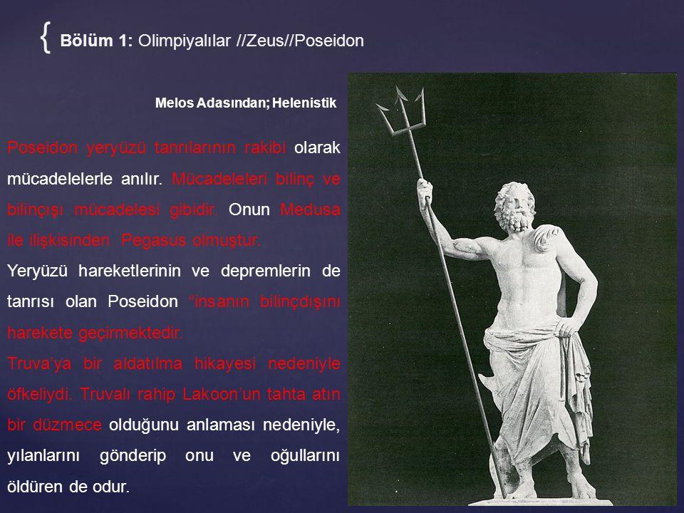 { Bölüm 1: Olimpiyalılar //Zeus//Poseidon Melos Adasından; Helenistik Poseidon yeryüzü tanrılarının rakibi olarak mücadelelerle anılır.