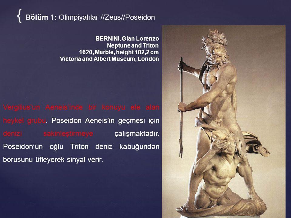 { Bölüm 1: Olimpiyalılar //Zeus//Poseidon BERNINI, Gian Lorenzo Neptune and Triton 1620, Marble, height 182,2 cm Victoria and Albert Museum, London Vergilius'un Aeneis'inde bir konuyu ele alan heykel grubu.