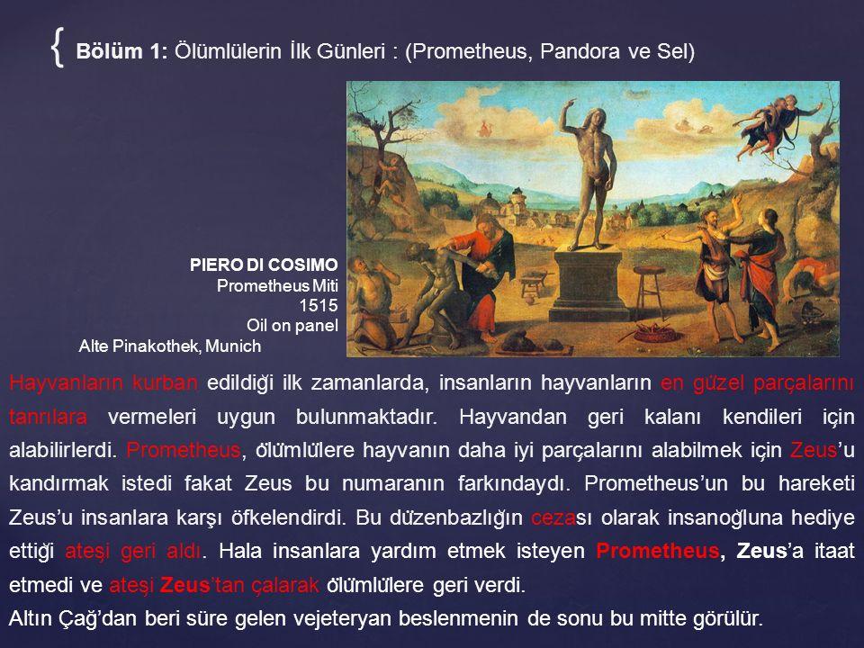 { Bölüm 1: Ölümlülerin İlk Günleri : (Prometheus, Pandora ve Sel) PIERO DI COSIMO Prometheus Miti 1515 Oil on panel Alte Pinakothek, Munich Hayvanları