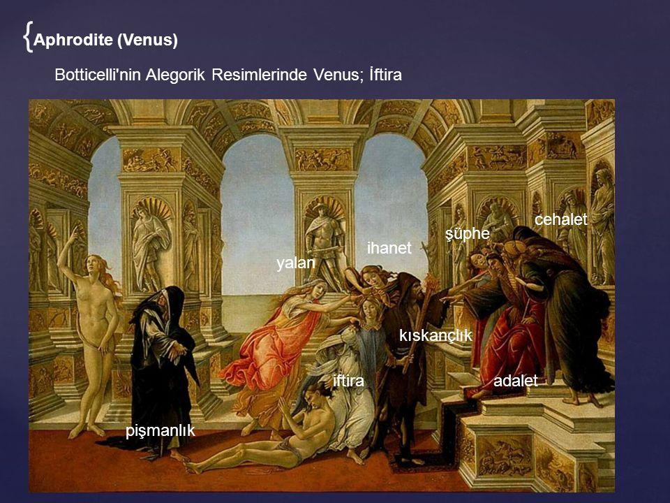 Botticelli nin Alegorik Resimlerinde Venus; İftira iftiraadalet cehalet şüphe ihanet yalan kıskançlık pişmanlık { Aphrodite (Venus)