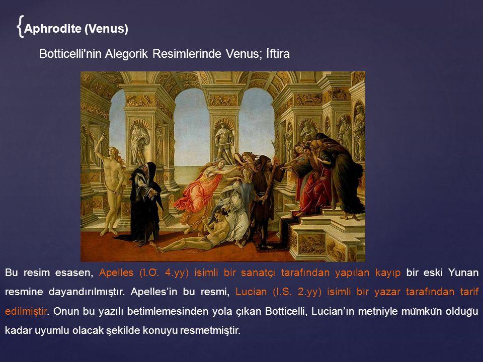 Bu resim esasen, Apelles (I ̇.O ̈. 4.yy) isimli bir sanatc ̧ ı tarafından yapılan kayıp bir eski Yunan resmine dayandırılmıs ̧ tır. Apelles'in bu resm