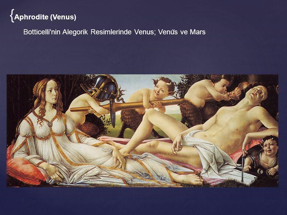 Botticelli'nin Alegorik Resimlerinde Venus; Venu ̈ s ve Mars { Aphrodite (Venus)