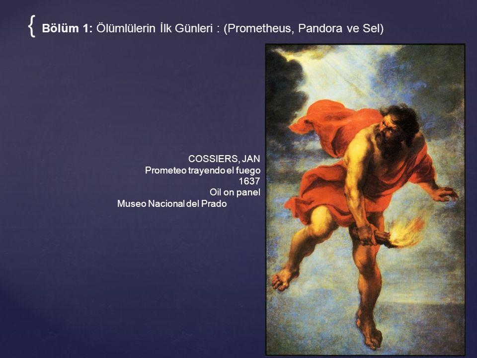 { Bölüm 1: Ölümlülerin İlk Günleri : (Prometheus, Pandora ve Sel) COSSIERS, JAN Prometeo trayendo el fuego 1637 Oil on panel Museo Nacional del Prado