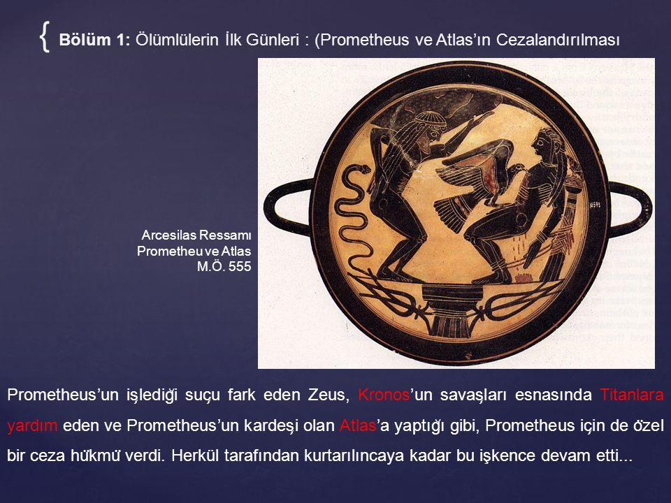 Arcesilas Ressamı Prometheu ve Atlas M.Ö. 555 { Bölüm 1: Ölümlülerin İlk Günleri : (Prometheus ve Atlas'ın Cezalandırılması Prometheus'un is ̧ ledig ̆