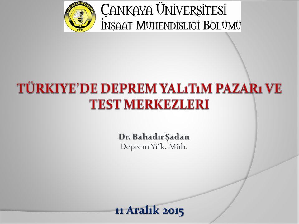 Dr. Bahadır Şadan Dr. Bahadır Şadan Deprem Yük. Müh. 11 Aralık 2015