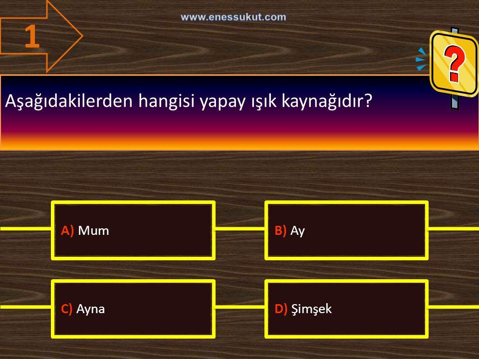 1 Aşağıdakilerden hangisi yapay ışık kaynağıdır? A) MumB) Ay C) AynaD) Şimşek