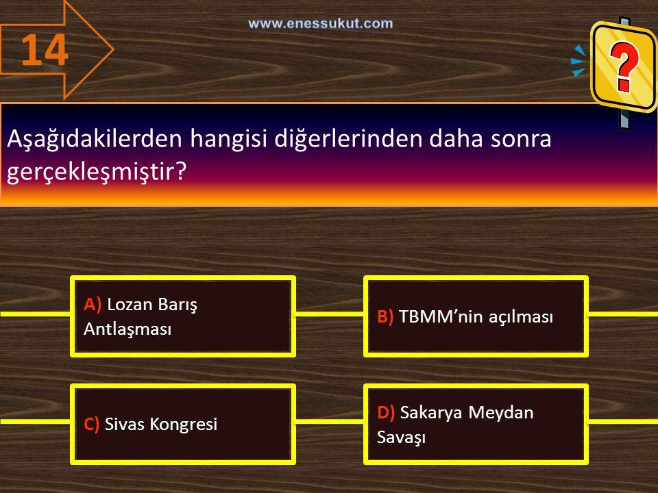14 Aşağıdakilerden hangisi diğerlerinden daha sonra gerçekleşmiştir? A) Lozan Barış Antlaşması B) TBMM'nin açılması C) Sivas Kongresi D) Sakarya Meyda