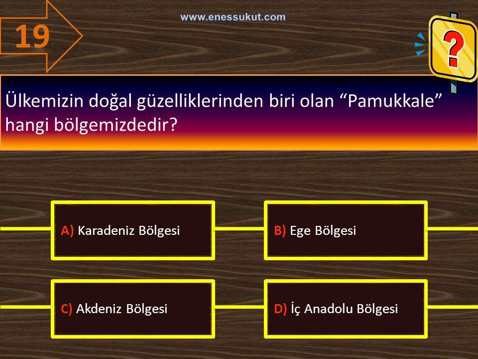 """19 Ülkemizin doğal güzelliklerinden biri olan """"Pamukkale"""" hangi bölgemizdedir? A) Karadeniz BölgesiB) Ege Bölgesi C) Akdeniz BölgesiD) İç Anadolu Bölg"""