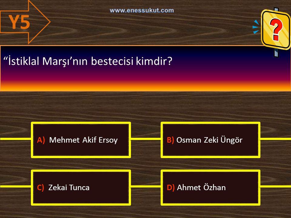 """Y5 """"İstiklal Marşı'nın bestecisi kimdir? A) Mehmet Akif ErsoyB) Osman Zeki Üngör C) Zekai TuncaD) Ahmet Özhan"""