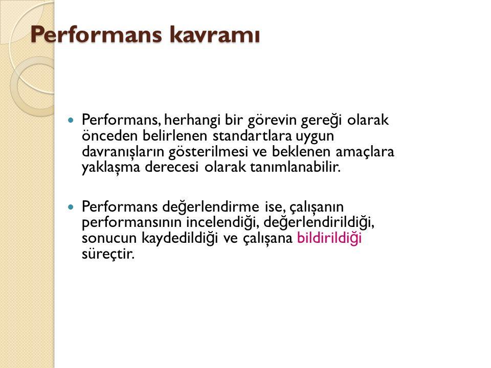 Performans kavramı Performans, herhangi bir görevin gere ğ i olarak önceden belirlenen standartlara uygun davranışların gösterilmesi ve beklenen amaçl