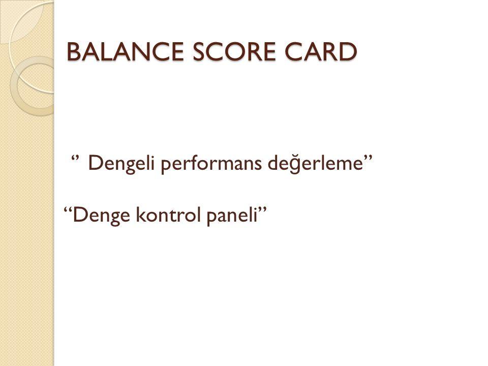 "BALANCE SCORE CARD '' Dengeli performans de ğ erleme"" ""Denge kontrol paneli"""