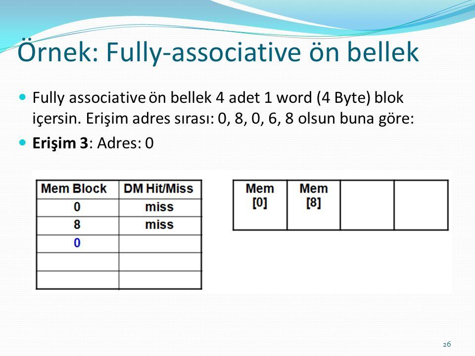 Örnek: Fully-associative ön bellek 26 Fully associative ön bellek 4 adet 1 word (4 Byte) blok içersin. Erişim adres sırası: 0, 8, 0, 6, 8 olsun buna g