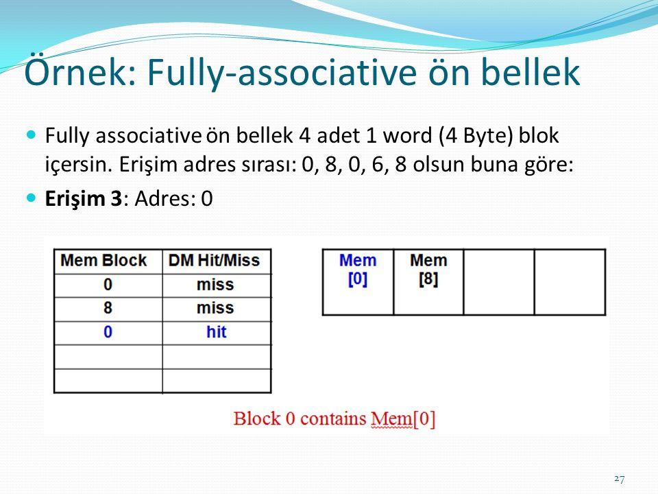 Örnek: Fully-associative ön bellek 27 Fully associative ön bellek 4 adet 1 word (4 Byte) blok içersin. Erişim adres sırası: 0, 8, 0, 6, 8 olsun buna g
