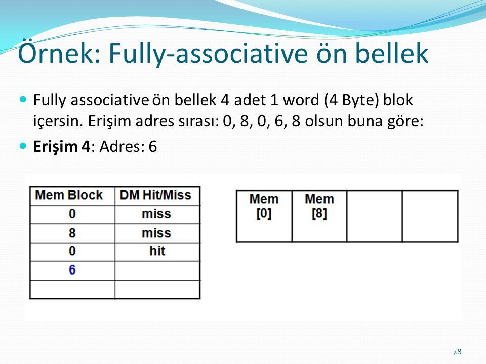 Örnek: Fully-associative ön bellek 28 Fully associative ön bellek 4 adet 1 word (4 Byte) blok içersin. Erişim adres sırası: 0, 8, 0, 6, 8 olsun buna g