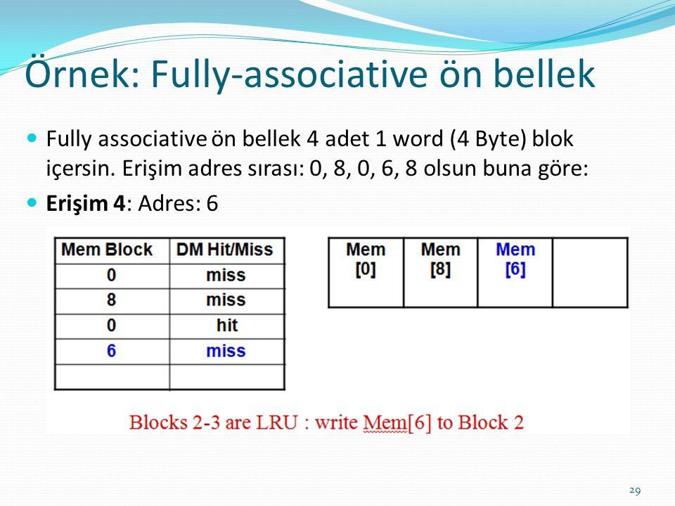 Örnek: Fully-associative ön bellek 29 Fully associative ön bellek 4 adet 1 word (4 Byte) blok içersin. Erişim adres sırası: 0, 8, 0, 6, 8 olsun buna g