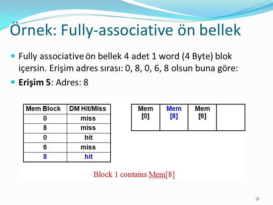 Örnek: Fully-associative ön bellek 31 Fully associative ön bellek 4 adet 1 word (4 Byte) blok içersin. Erişim adres sırası: 0, 8, 0, 6, 8 olsun buna g