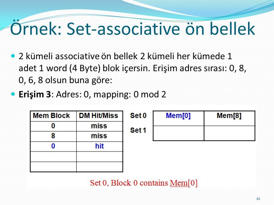 Örnek: Set-associative ön bellek 41 2 kümeli associative ön bellek 2 kümeli her kümede 1 adet 1 word (4 Byte) blok içersin. Erişim adres sırası: 0, 8,