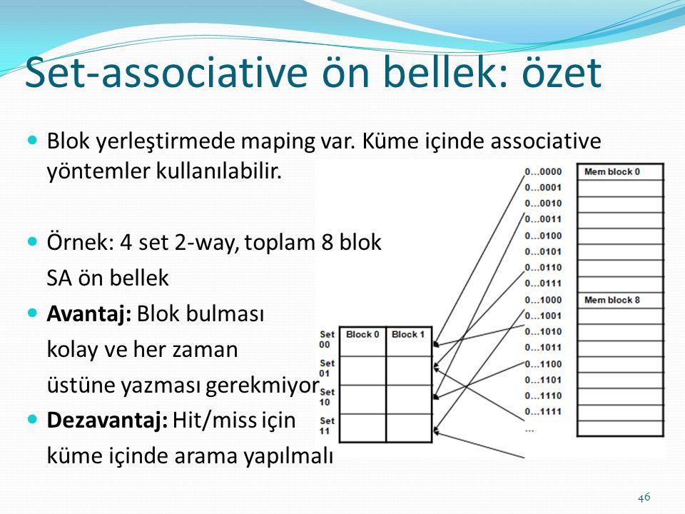 Blok yerleştirmede maping var. Küme içinde associative yöntemler kullanılabilir. Örnek: 4 set 2-way, toplam 8 blok SA ön bellek Avantaj: Blok bulması