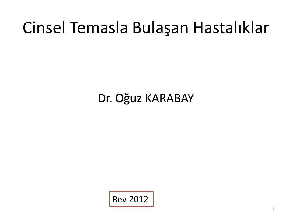 Cinsel Temasla Bulaşan Hastalıklar Dr. Oğuz KARABAY 1 7/3/2007 Rev 2012