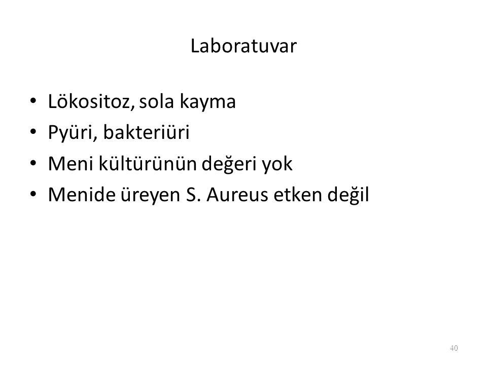 Laboratuvar Lökositoz, sola kayma Pyüri, bakteriüri Meni kültürünün değeri yok Menide üreyen S.