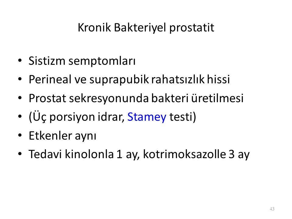 Kronik Bakteriyel prostatit Sistizm semptomları Perineal ve suprapubik rahatsızlık hissi Prostat sekresyonunda bakteri üretilmesi (Üç porsiyon idrar, Stamey testi) Etkenler aynı Tedavi kinolonla 1 ay, kotrimoksazolle 3 ay 43