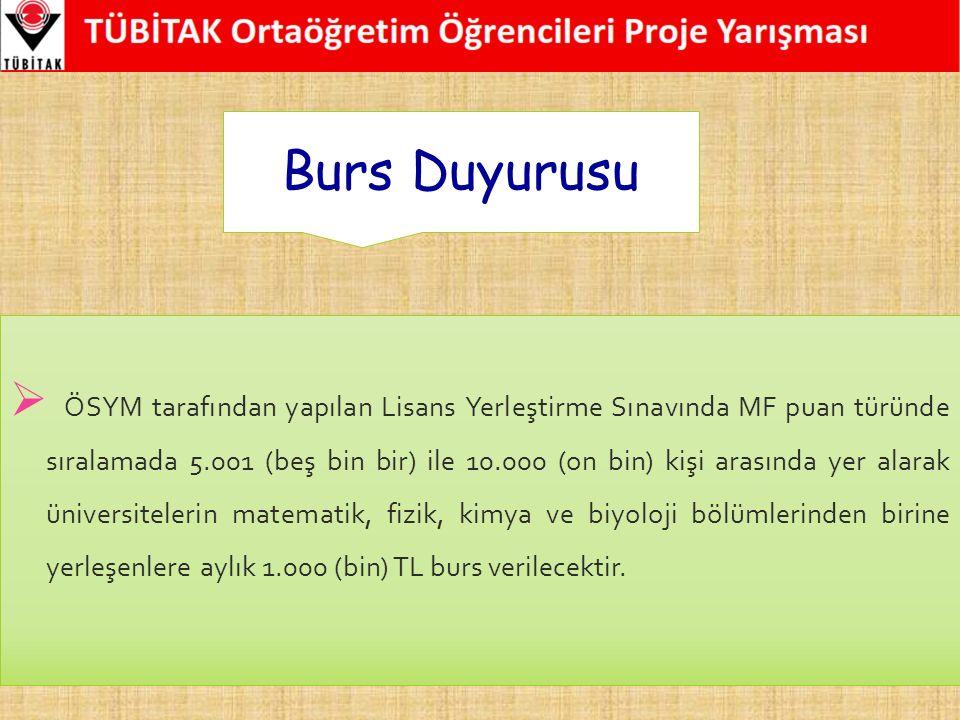 Burs Duyurusu  ÖSYM tarafından yapılan Lisans Yerleştirme Sınavında MF puan türünde sıralamada 5.001 (beş bin bir) ile 10.000 (on bin) kişi arasında