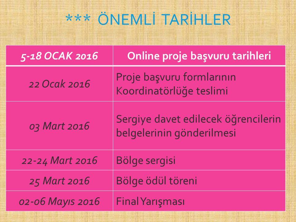 *** ÖNEMLİ TARİHLER 5-18 OCAK 2016Online proje başvuru tarihleri 22 Ocak 2016 Proje başvuru formlarının Koordinatörlüğe teslimi 03 Mart 2016 Sergiye d