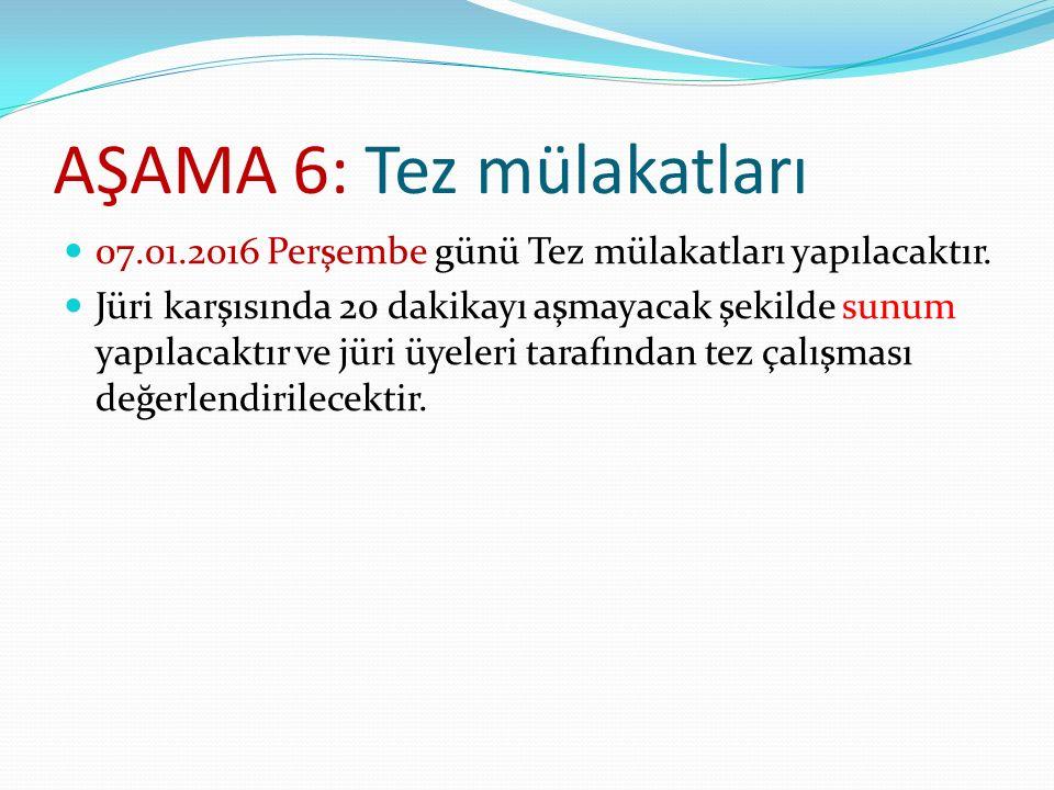 AŞAMA 6: Tez mülakatları 07.01.2016 Perşembe günü Tez mülakatları yapılacaktır. Jüri karşısında 20 dakikayı aşmayacak şekilde sunum yapılacaktır ve jü