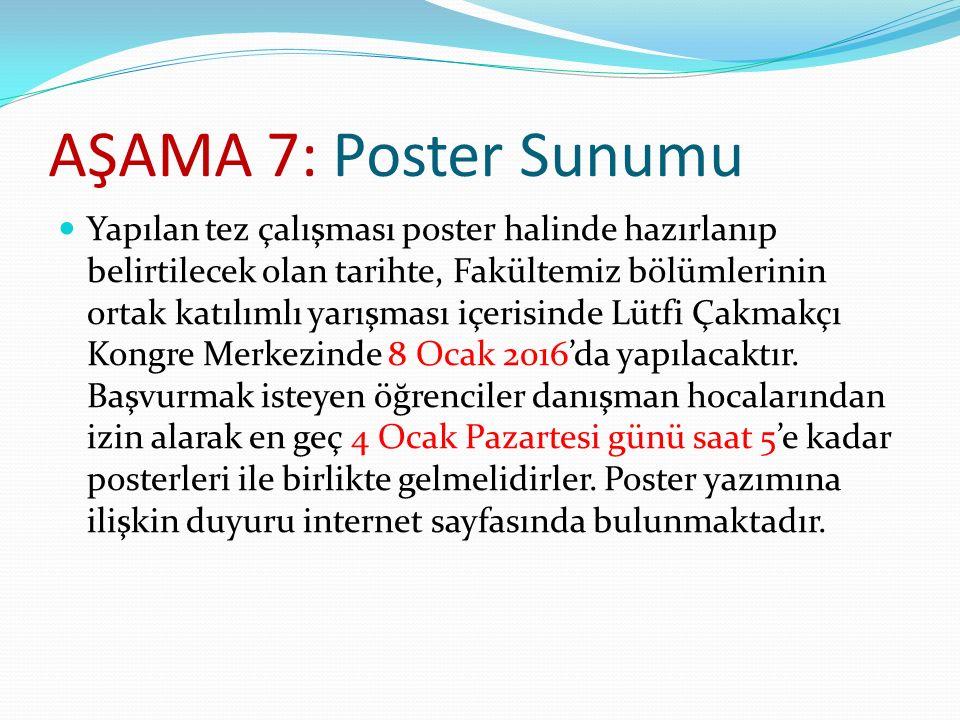 AŞAMA 7: Poster Sunumu Yapılan tez çalışması poster halinde hazırlanıp belirtilecek olan tarihte, Fakültemiz bölümlerinin ortak katılımlı yarışması iç