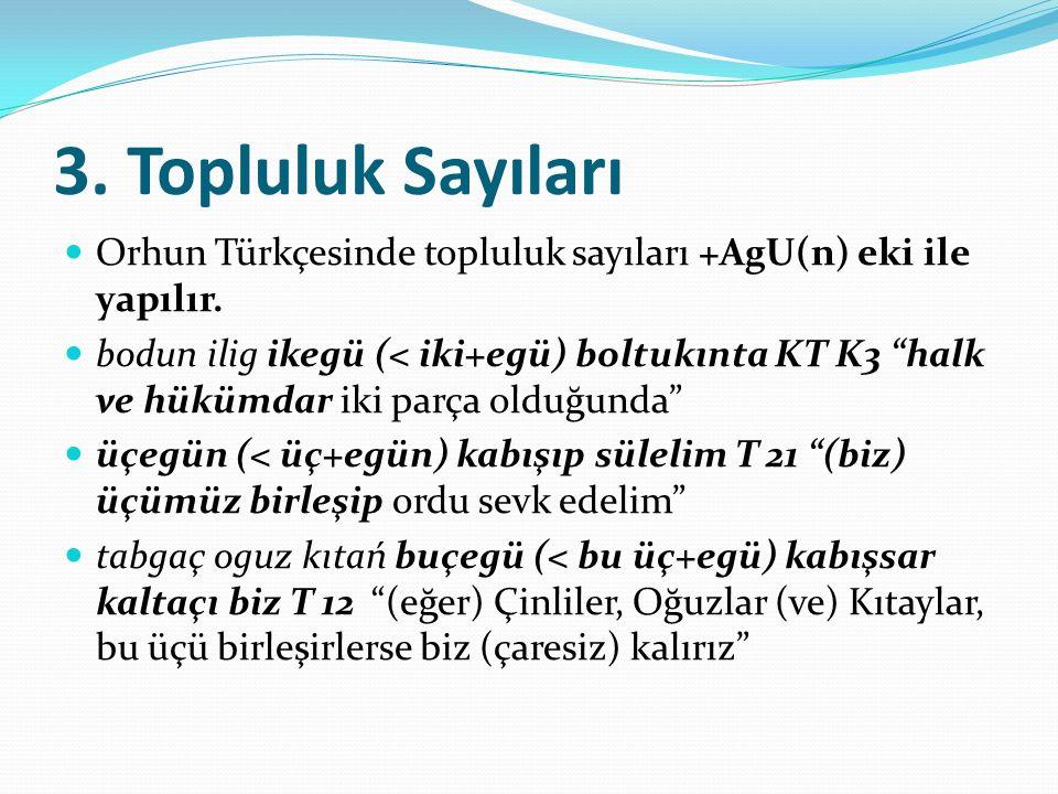 """3. Topluluk Sayıları Orhun Türkçesinde topluluk sayıları +AgU(n) eki ile yapılır. bodun ilig ikegü (< iki+egü) boltukınta KT K3 """"halk ve hükümdar iki"""