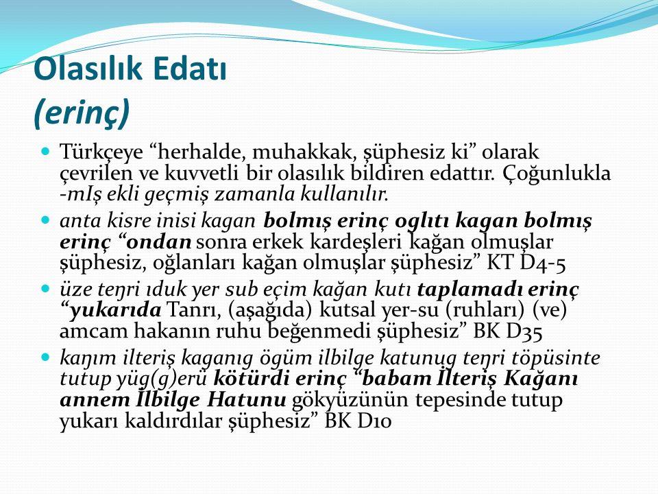 """Olasılık Edatı (erinç) Türkçeye """"herhalde, muhakkak, şüphesiz ki"""" olarak çevrilen ve kuvvetli bir olasılık bildiren edattır. Çoğunlukla -mIş ekli geçm"""