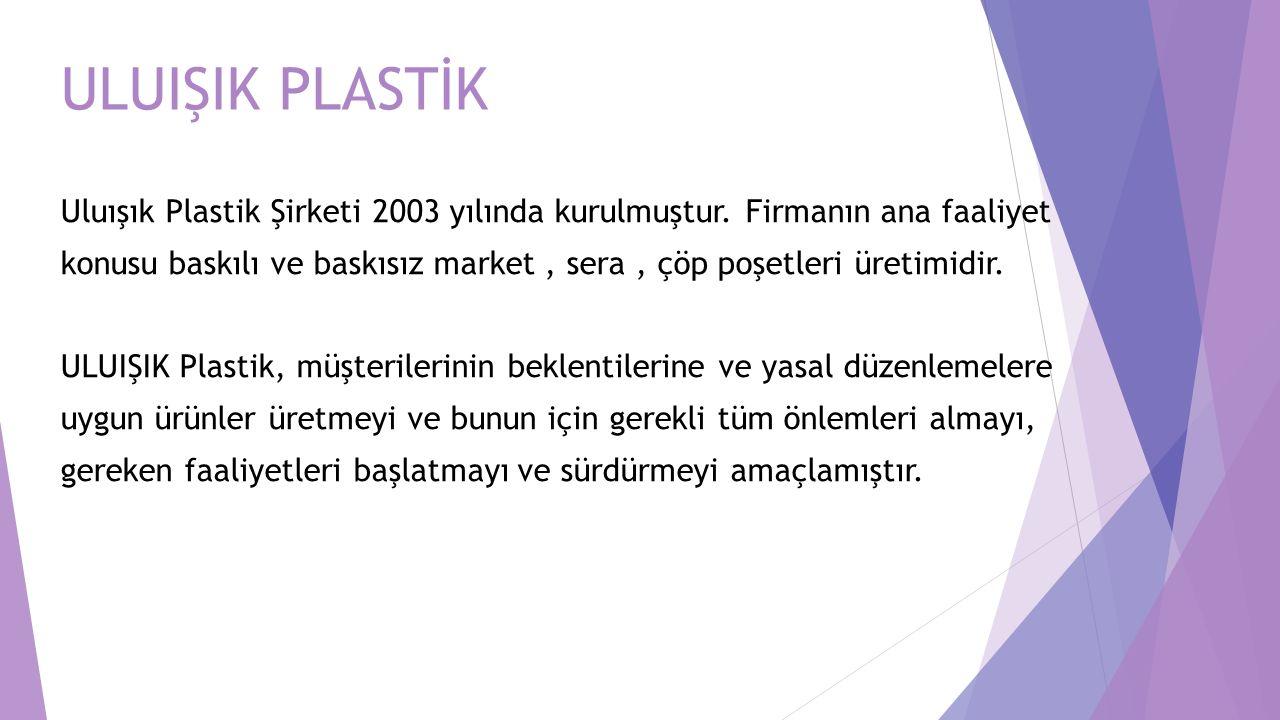 Uluışık Plastik Şirketi 2003 yılında kurulmuştur. Firmanın ana faaliyet konusu baskılı ve baskısız market, sera, çöp poşetleri üretimidir. ULUIŞIK Pla