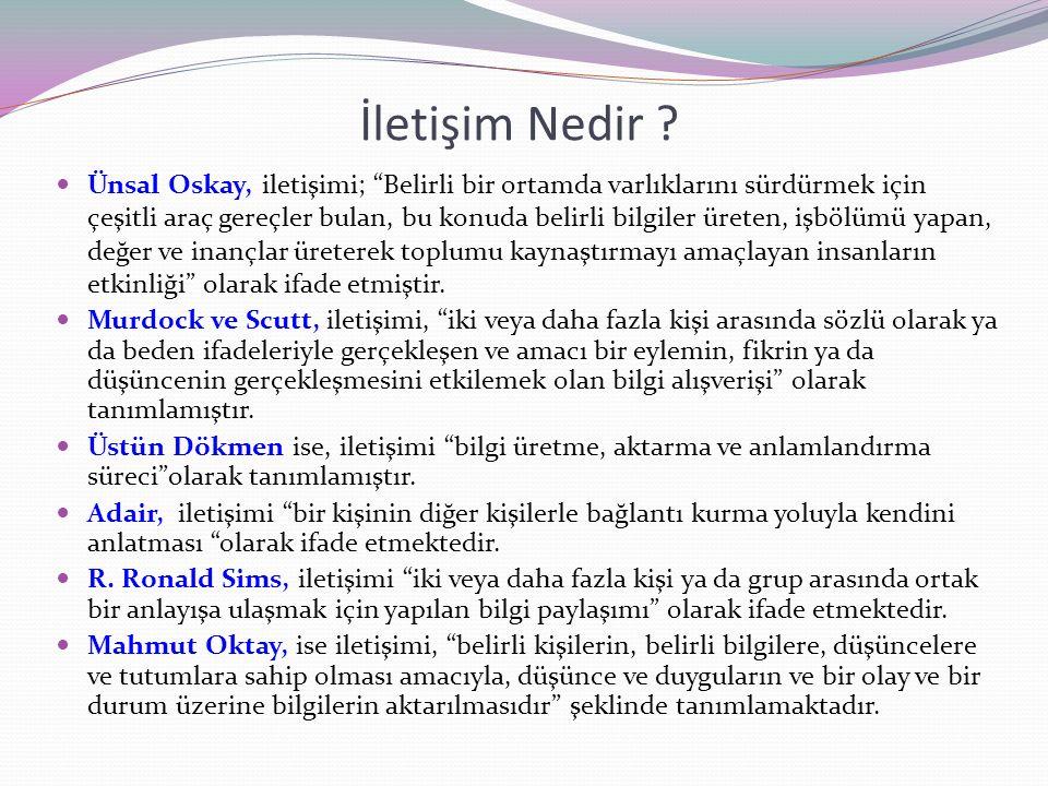 """İletişim Nedir ? Ünsal Oskay, iletişimi; """"Belirli bir ortamda varlıklarını sürdürmek için çeşitli araç gereçler bulan, bu konuda belirli bilgiler üret"""