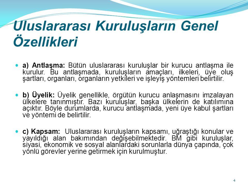 Uluslararası Kuruluşların Genel Özellikleri a) Antlaşma: Bütün uluslararası kuruluşlar bir kurucu antlaşma ile kurulur.