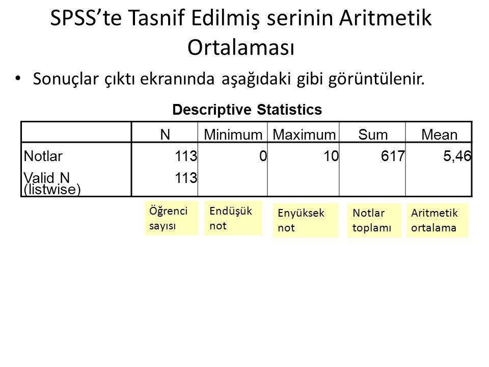 Sonuçlar çıktı ekranında aşağıdaki gibi görüntülenir. SPSS'te Tasnif Edilmiş serinin Aritmetik Ortalaması Descriptive Statistics NMinimumMaximumSumMea