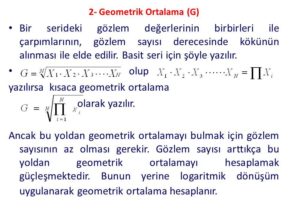 2- Geometrik Ortalama (G) Bir serideki gözlem değerlerinin birbirleri ile çarpımlarının, gözlem sayısı derecesinde kökünün alınması ile elde edilir. B