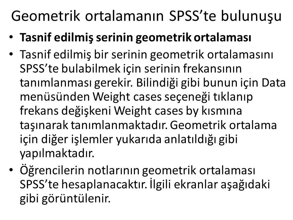Tasnif edilmiş serinin geometrik ortalaması Tasnif edilmiş bir serinin geometrik ortalamasını SPSS'te bulabilmek için serinin frekansının tanımlanması