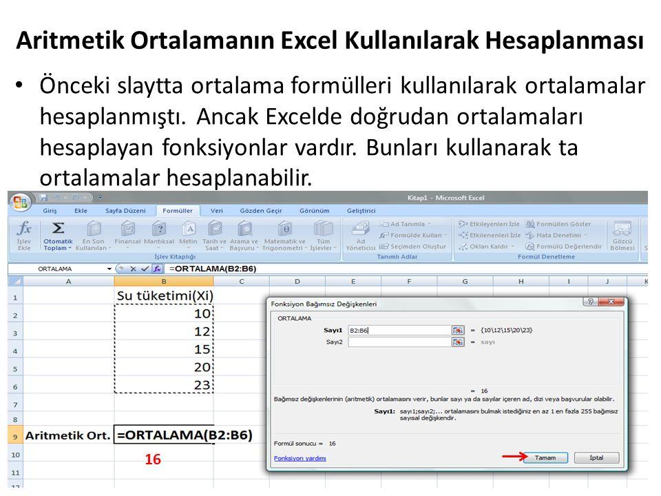 Önceki slaytta ortalama formülleri kullanılarak ortalamalar hesaplanmıştı. Ancak Excelde doğrudan ortalamaları hesaplayan fonksiyonlar vardır. Bunları