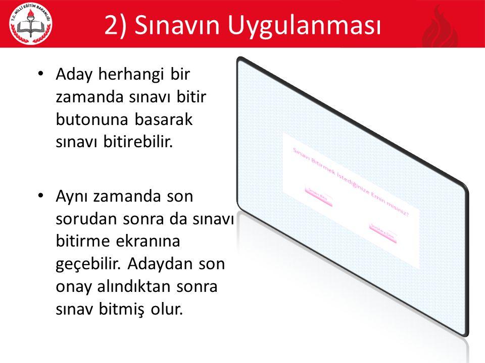 2) Sınavın Uygulanması Aday herhangi bir zamanda sınavı bitir butonuna basarak sınavı bitirebilir.