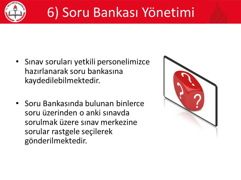 6) Soru Bankası Yönetimi Sınav soruları yetkili personelimizce hazırlanarak soru bankasına kaydedilebilmektedir. Soru Bankasında bulunan binlerce soru