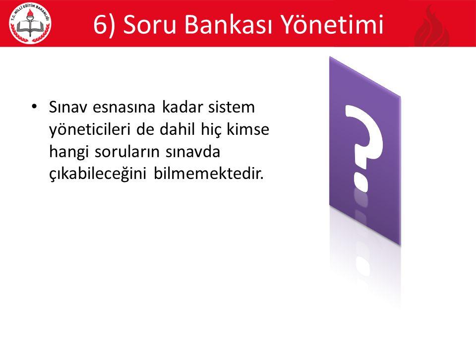 6) Soru Bankası Yönetimi Sınav esnasına kadar sistem yöneticileri de dahil hiç kimse hangi soruların sınavda çıkabileceğini bilmemektedir.