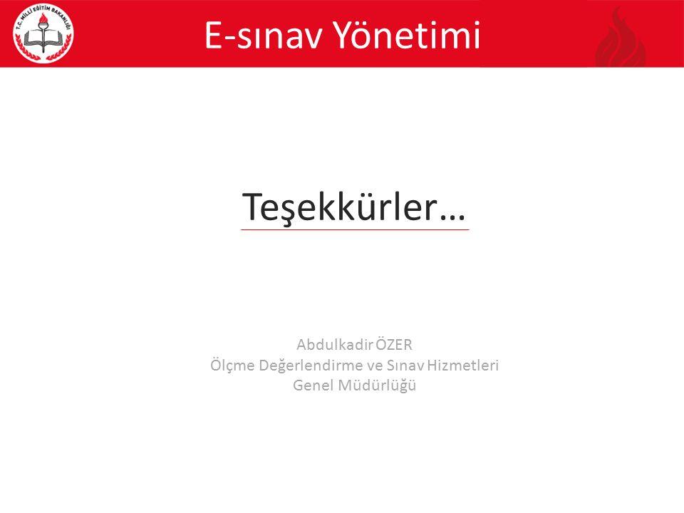 Teşekkürler… Abdulkadir ÖZER Ölçme Değerlendirme ve Sınav Hizmetleri Genel Müdürlüğü E-sınav Yönetimi