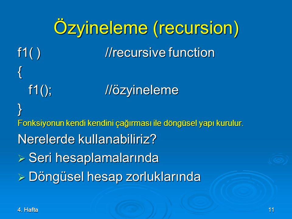 4. Hafta11 Özyineleme (recursion) f1( )//recursive function { f1();//özyineleme f1();//özyineleme} Fonksiyonun kendi kendini çağırması ile döngüsel ya