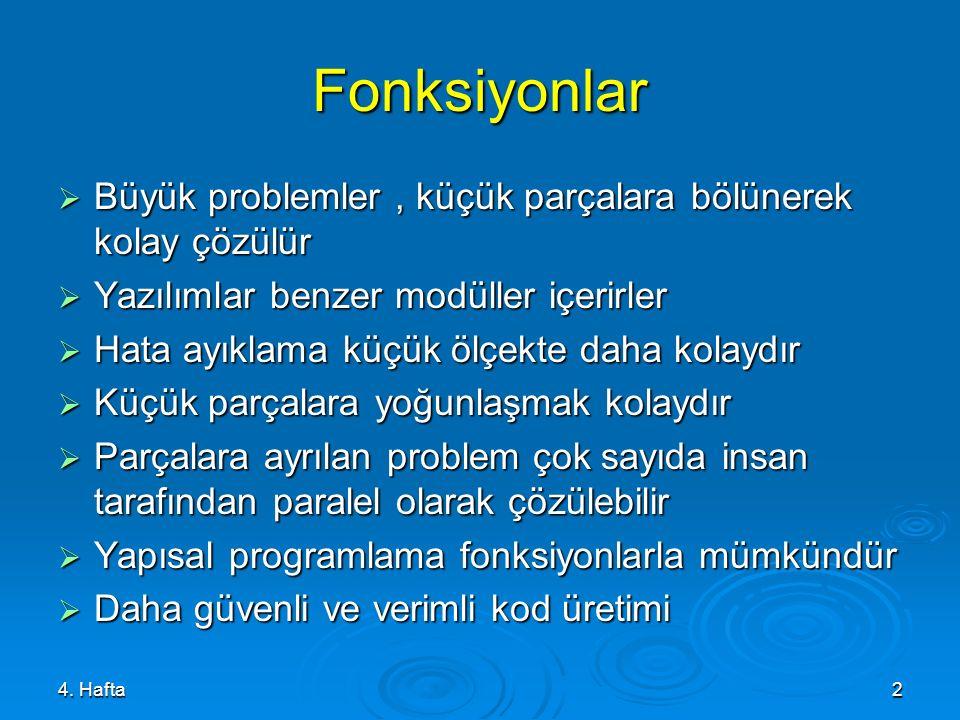 5. Hafta3 Fonksiyon(); ………. void fonksiyon() { } Ana Program Fonksiyon Fonksiyonlar (Functions)