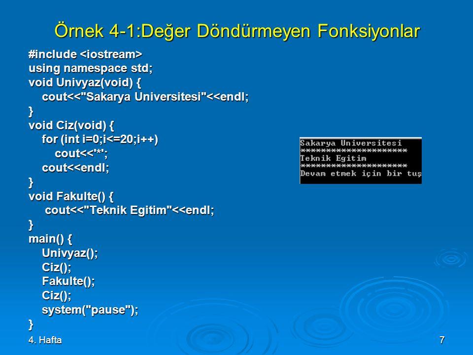 4. Hafta7 Örnek 4-1:Değer Döndürmeyen Fonksiyonlar #include #include using namespace std; void Univyaz(void) { cout<<
